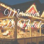 Passione mercatini: ecco tutte le fiere per questo Natale 2016